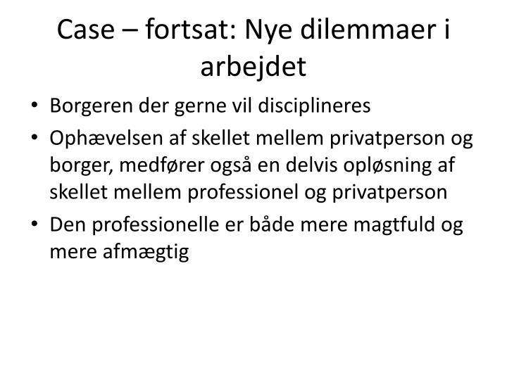 Case – fortsat: Nye dilemmaer i arbejdet