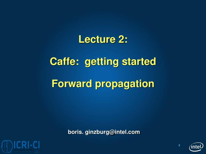 lecture 2 caffe getting started forward propagation n.