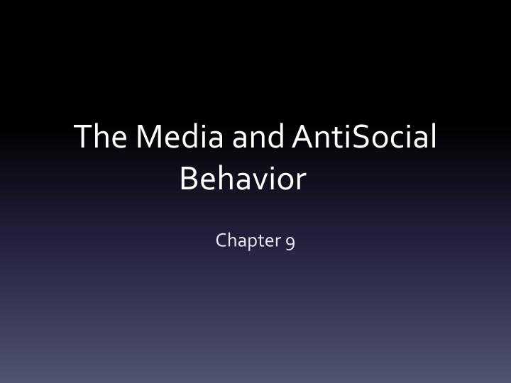 "examining the behavior between media and antisocial Antisocial behavior is defined as socially undesirably behavior, including antisocial verbalization and antisocial action with or without verbalization prosocial behavior is defined as ""socially desirable behavior that includes positive interpersonal behaviors achievement-related behaviors."