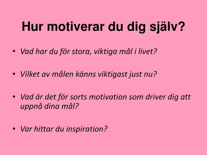 Hur motiverar du dig själv?