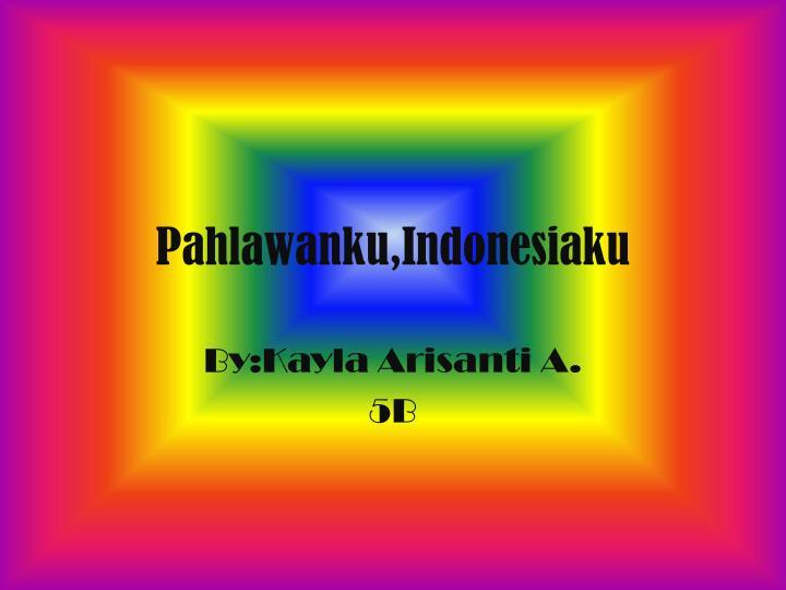 Pahlawanku indonesiaku