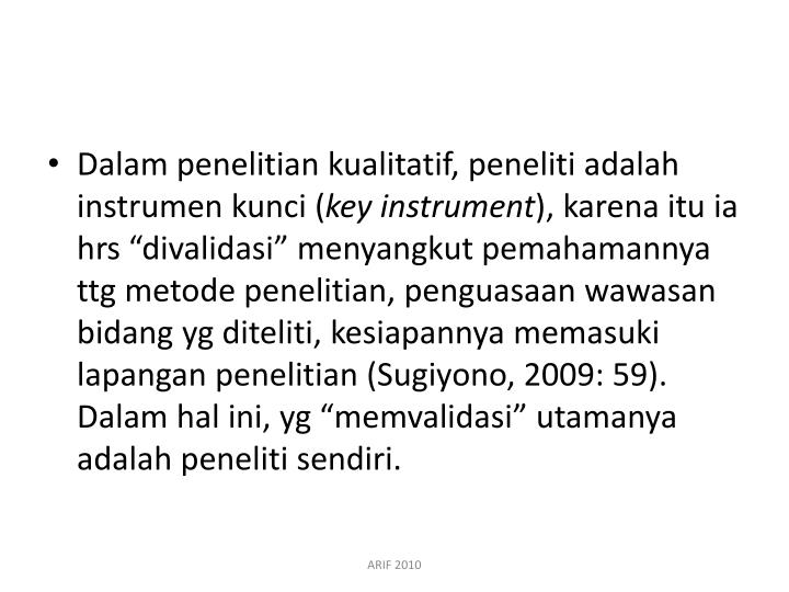 Dalam penelitian kualitatif, peneliti adalah instrumen kunci (