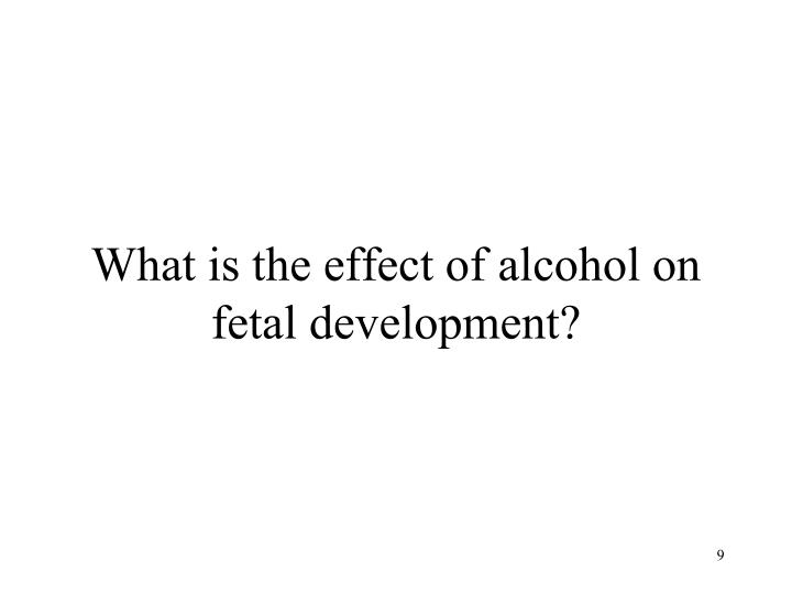 What is the effect of alcohol on fetal development?