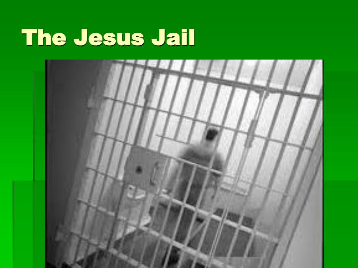 The Jesus Jail