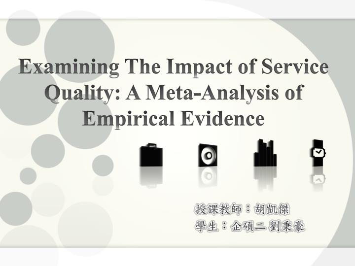 Examining the impact of service quality a meta analysis of empirical evidence