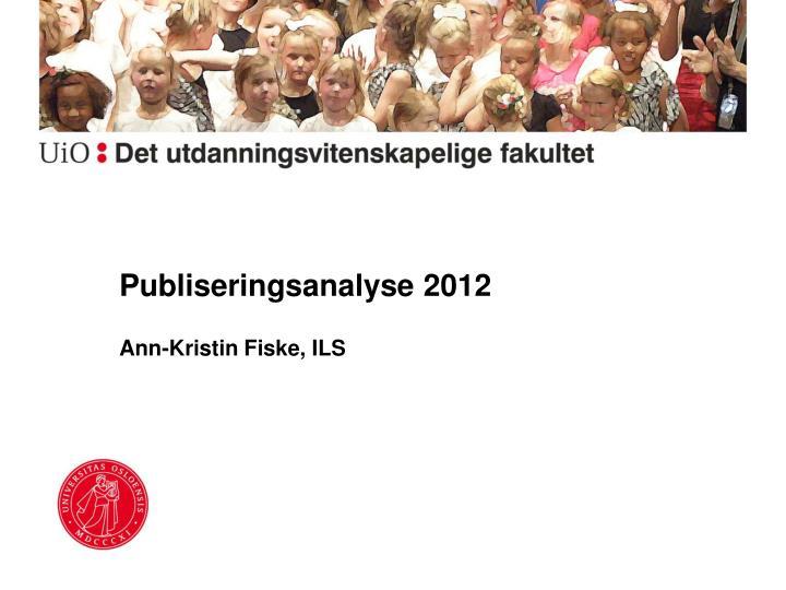 publiseringsanalyse 2012 ann kristin fiske ils