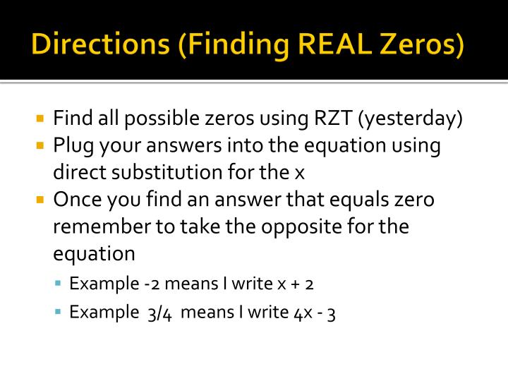 Directions (Finding REAL Zeros)