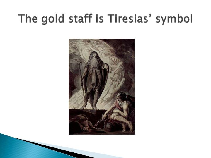 The gold staff is Tiresias' symbol