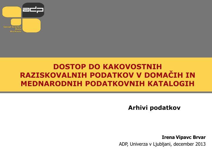 Dostop do kakovostnih raziskovalnih podatkov v doma ih in mednarodnih podatkovnih katalogih
