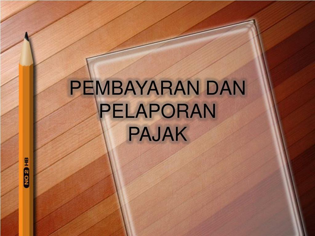 Ppt Pembayaran Dan Pelaporan Pajak Powerpoint Presentation Free Download Id 3448415