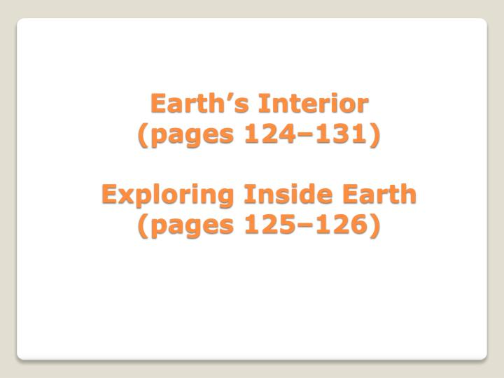 earth s interior pages 124 131 exploring inside earth pages 125 126 n.