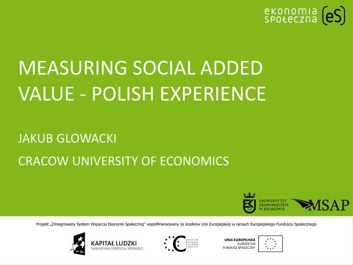 measuring social added value polish experience jakub glowacki cracow university of economics
