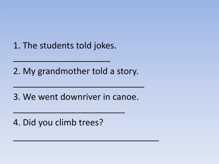 1. The students told jokes.
