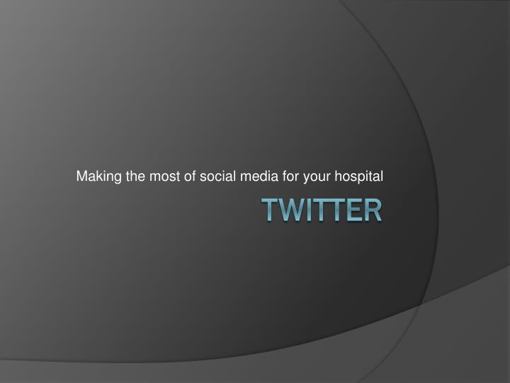 making the most of social media for your hospital n.