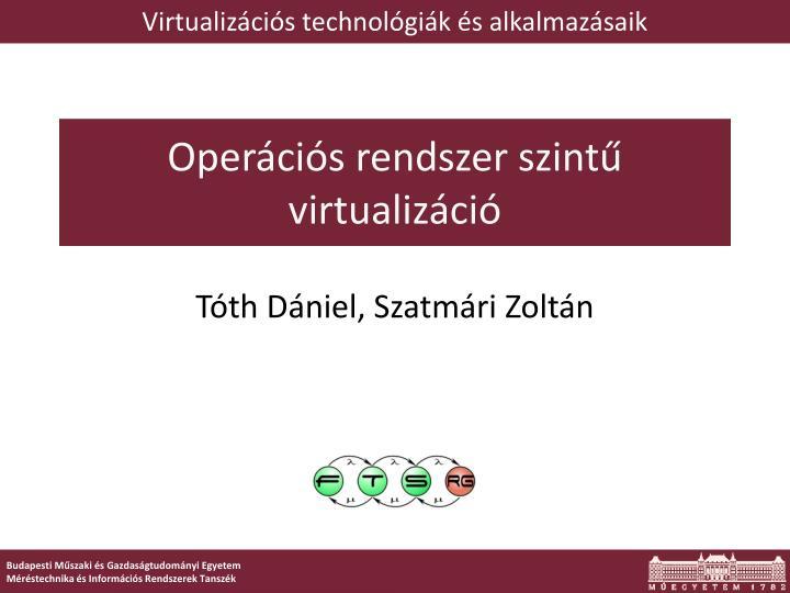 Oper ci s rendszer szint virtualiz ci