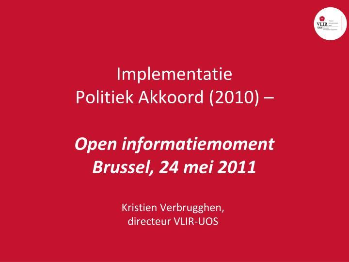 Implementatie politiek akkoord 2010 open informatiemoment brussel 24 mei 2011