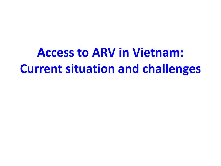 access to arv in vietnam current situation and challenges