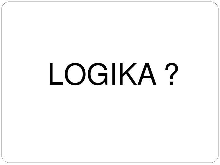 LOGIKA ?