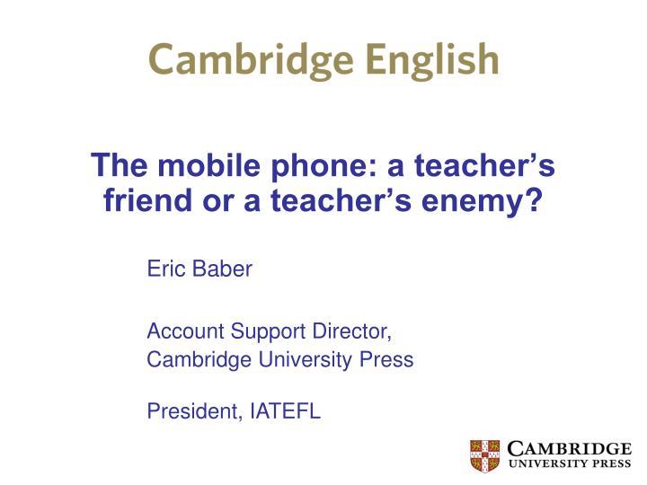 The mobile phone a teacher s friend or a teacher s enemy