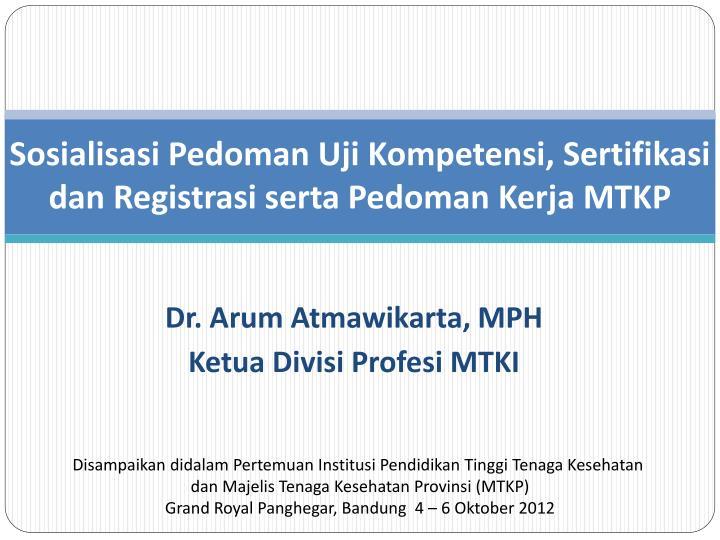 Sosialisasi pedoman uji kompetensi sertifikasi dan registrasi serta pedoman kerja mtkp