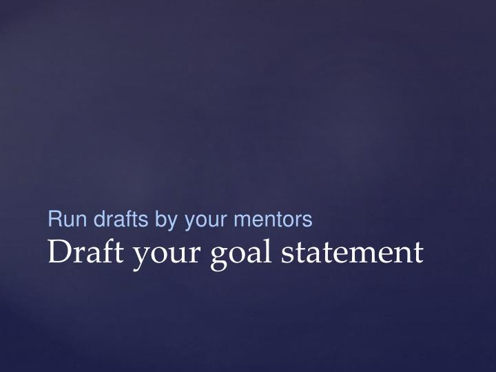 Run drafts by your mentors