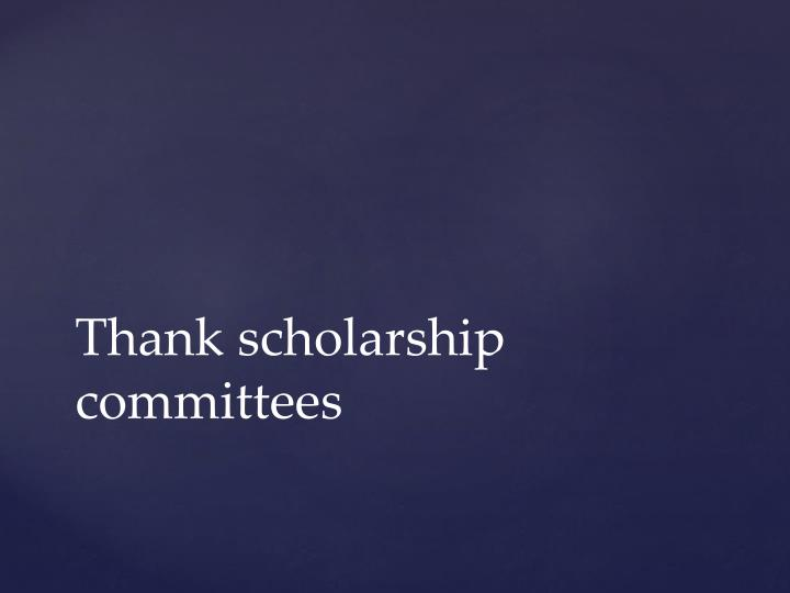 Thank scholarship committees