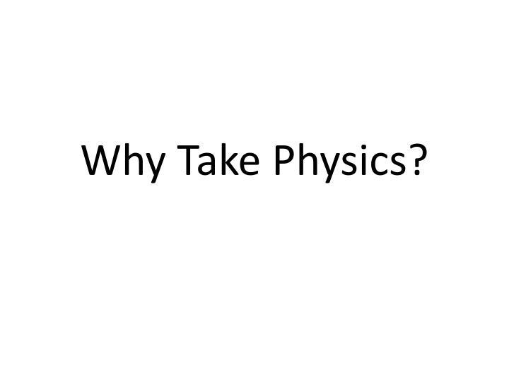 why take physics n.