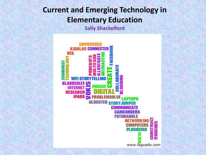current and emerging technology in elementary education sally shackelford n.