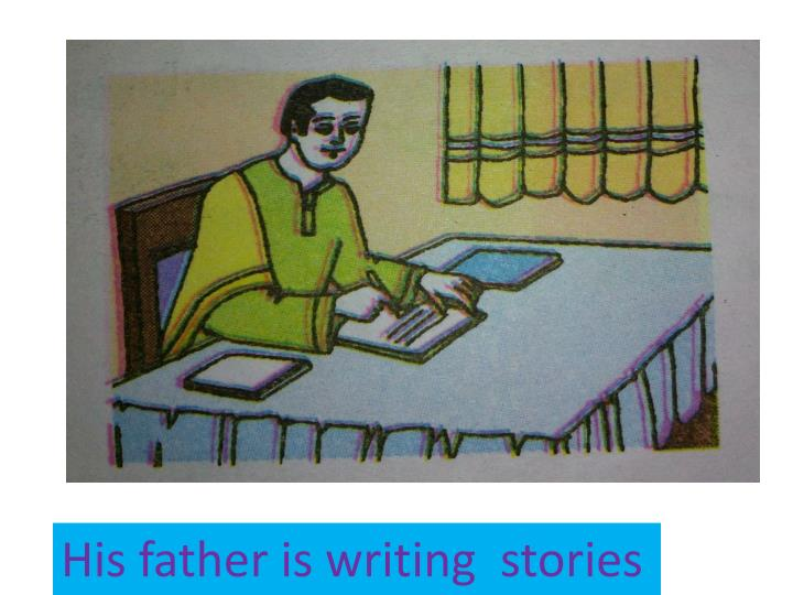 His father is writing  stories