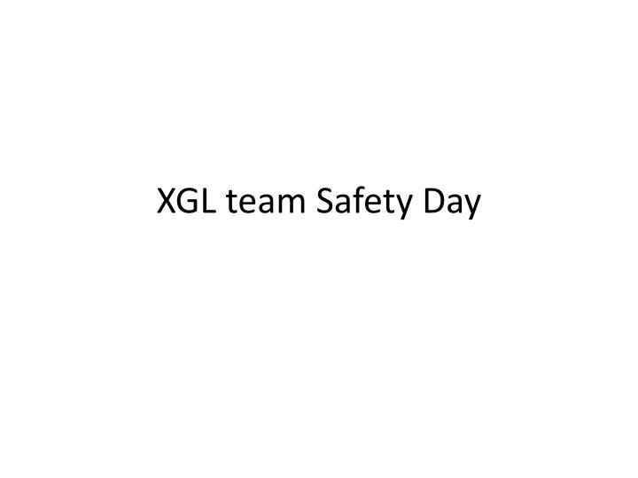Xgl team safety day
