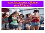 your audience is mobile your ad also