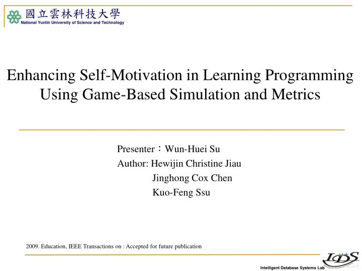 Enhancing self motivation in learning programming using game based simulation and metrics