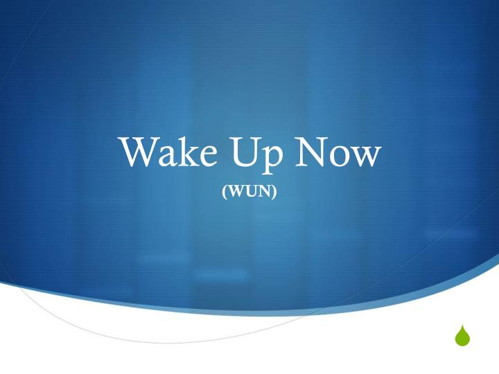 wake up now n.