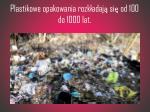 plastikowe opakowania rozk adaj si od 100 do 1000 lat