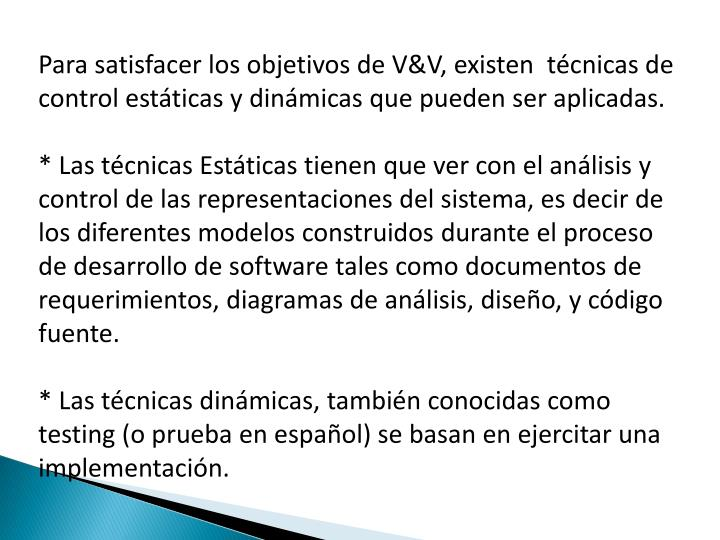 Para satisfacer los objetivos de V&V, existen  técnicas de control estáticas y dinámicas que pueden ser aplicadas.