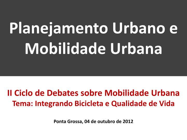 Planejamento Urbano e Mobilidade Urbana