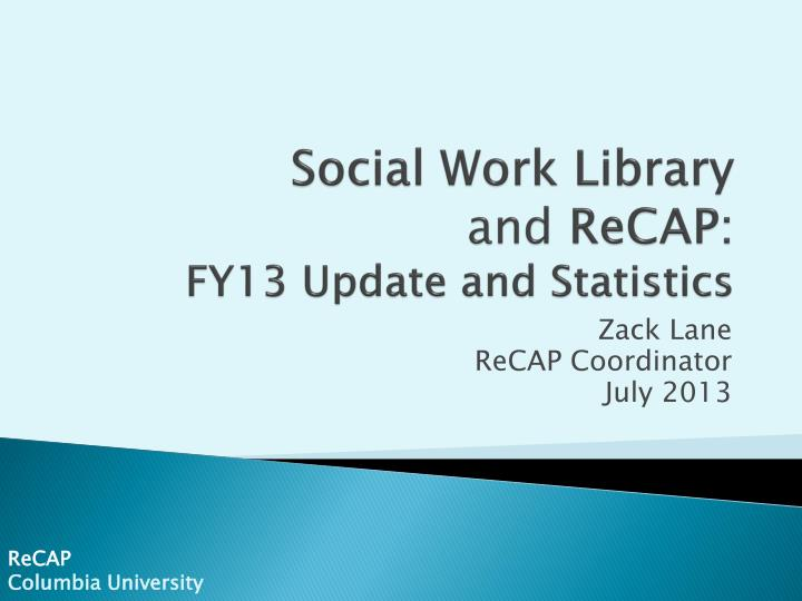 social work library and recap fy13 update and statistics n.
