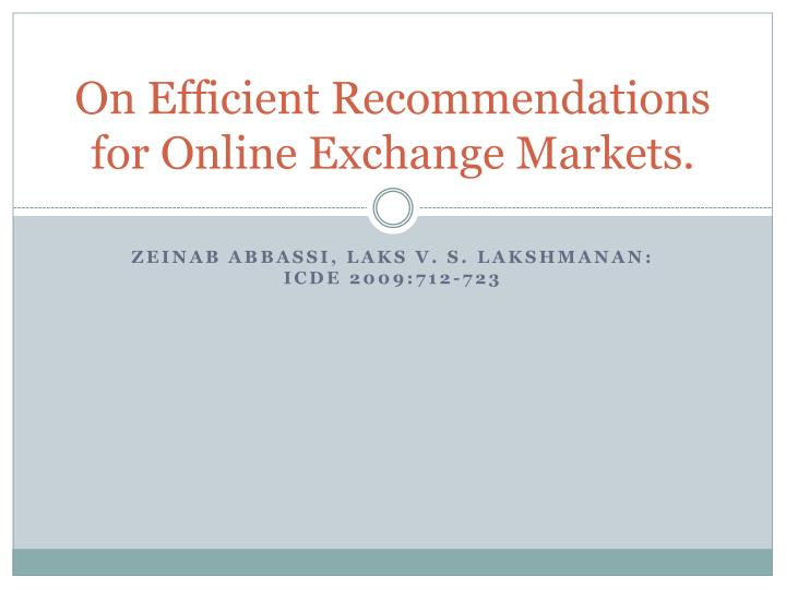 on efficient recommendations for online exchange markets n.