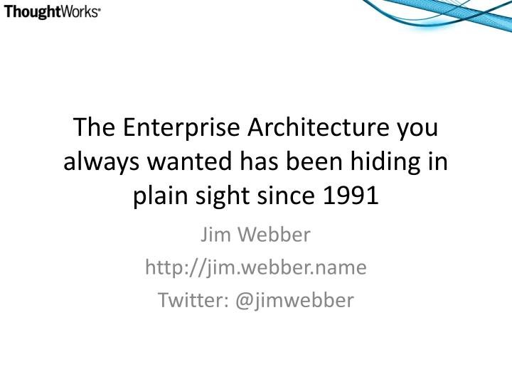 the enterprise architecture you always wanted has been hiding in plain sight since 1991 n.