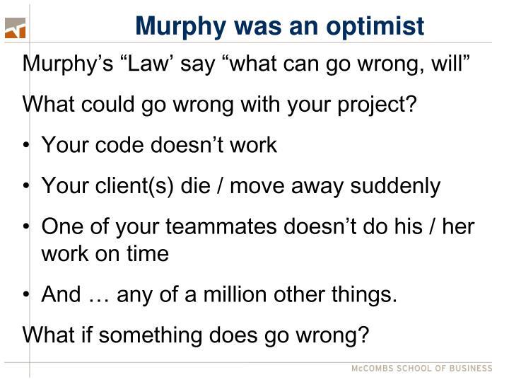 Murphy was an optimist