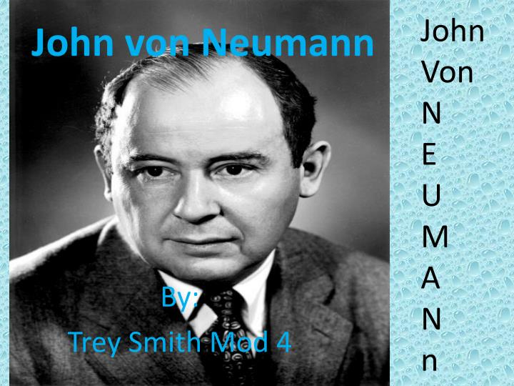 johnny von neumann Information philosopher is dedicated to the new information philosophy, with explanations for freedom, values, and knowledge.