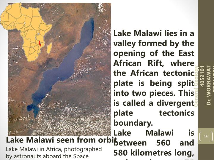 Lake Malawi lies in a valley formed by the opening of the East African Rift, where the African tectonic plate is being split into two pieces. This is called a divergent plate tectonics boundary