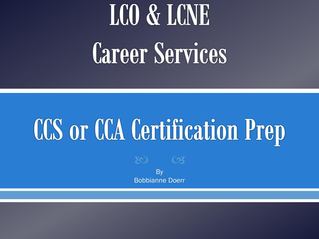 Ppt Lco Lcne Career Services Ccs Or Cca Certification Prep