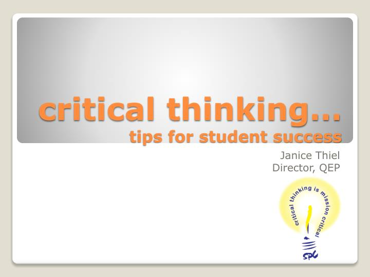 critical thinking skills for students ppt You know critical thinking skills are important to employers, but do you know what they are strong critical thinkers do their best to evaluate information objectively think of yourself as a judge in that you want rasmussen college may not prepare students for all positions featured within this content.