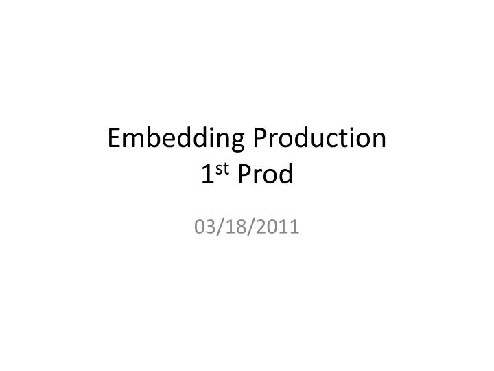 embedding production 1 st prod n.