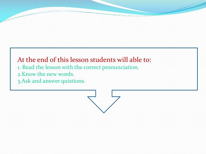 At the end of this lesson students will able to: