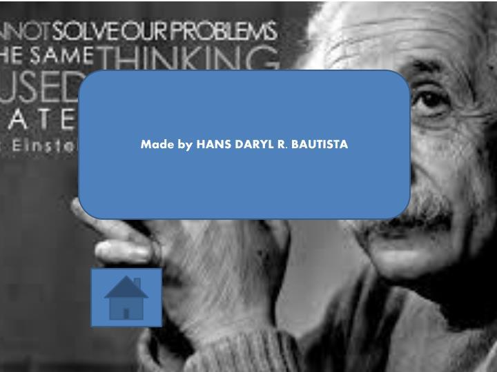 Made by HANS DARYL R. BAUTISTA