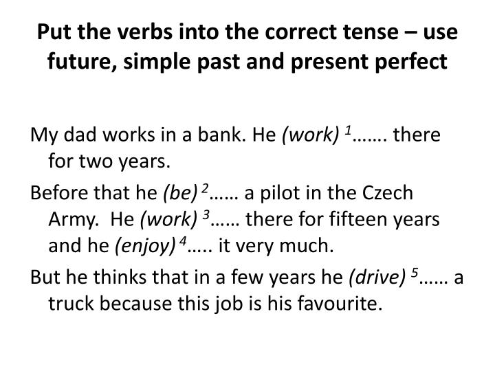 Put the verbs into the correct tense – use future