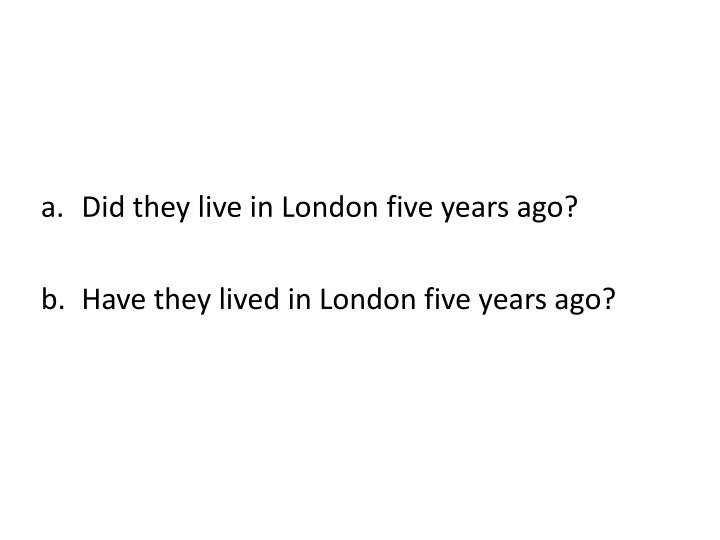 Did they live in London five years ago?