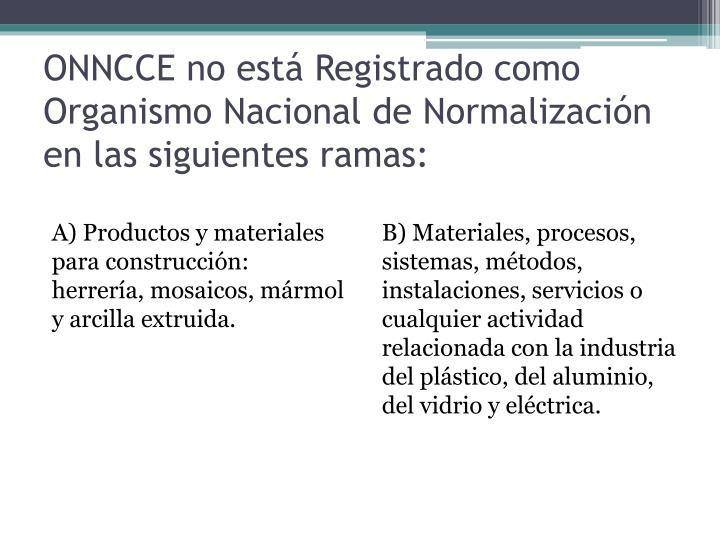 ONNCCE no está Registrado como Organismo Nacional de Normalización en las siguientes ramas: